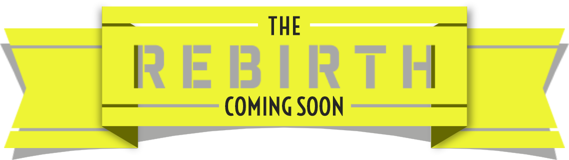 The Rebirth Coming Soon